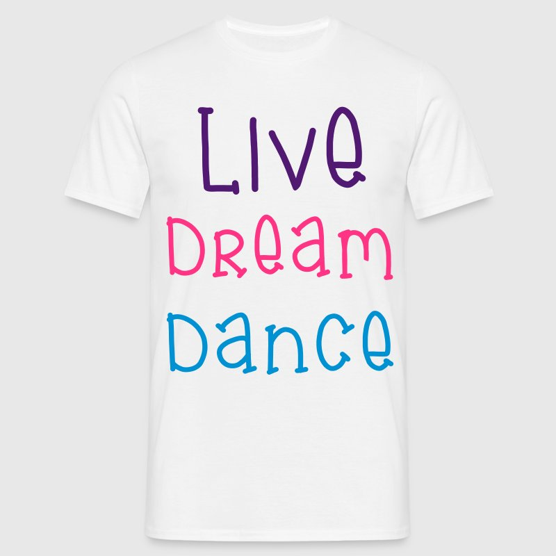 Live Dream Dance T-Shirts - Männer T-Shirt