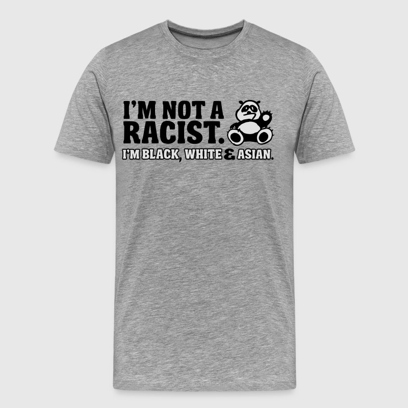 I'm not a racist  - I'm black, white & Asian Tee shirts - T-shirt Premium Homme