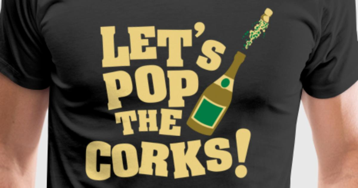 Let 39 s pop the corks t shirt spreadshirt for Two color shirt design