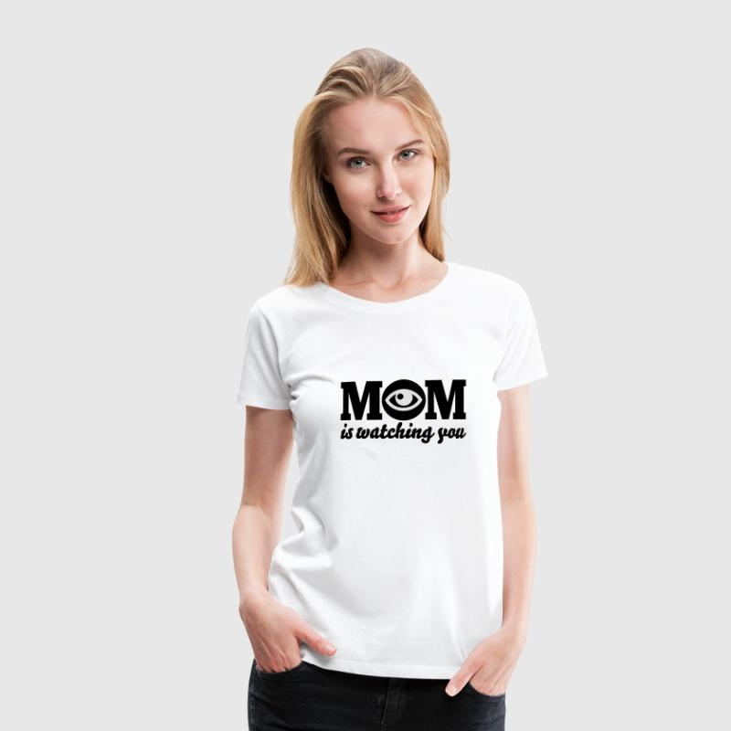 Mom is watching you T-Shirts - Frauen Premium T-Shirt