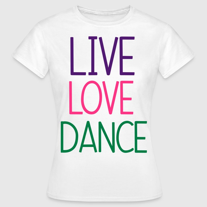 Live Love Dance T-Shirts - Women's T-Shirt