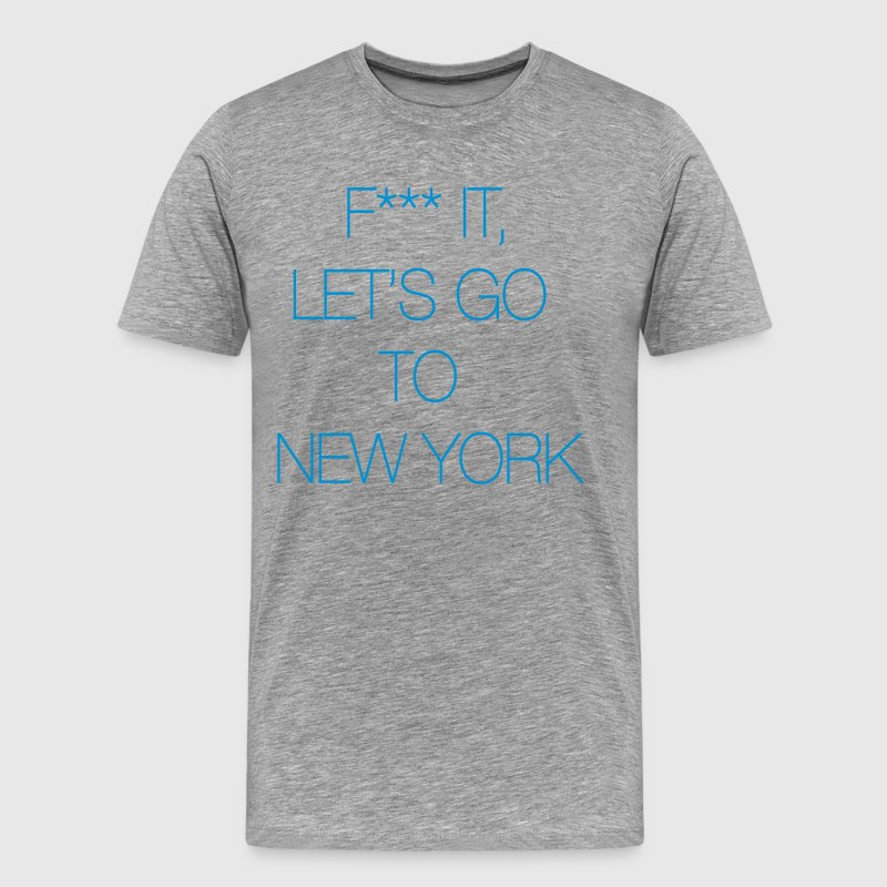 Fuck it, let's go to New York T-Shirts - Männer Premium T-Shirt
