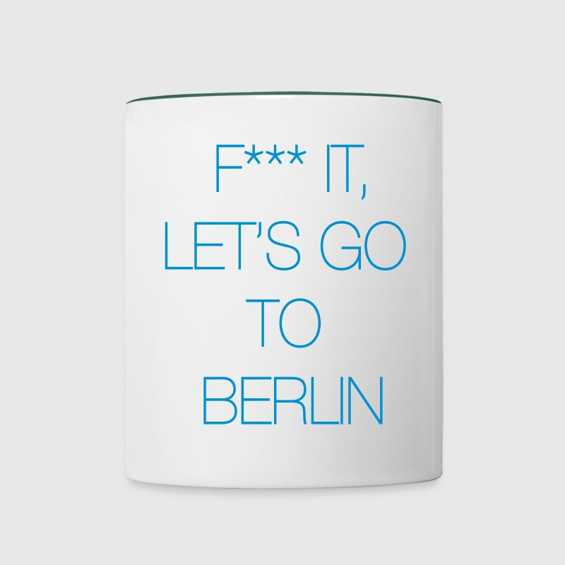 Fuck it, let's go to Berlin Mugs & Drinkware - Contrasting Mug