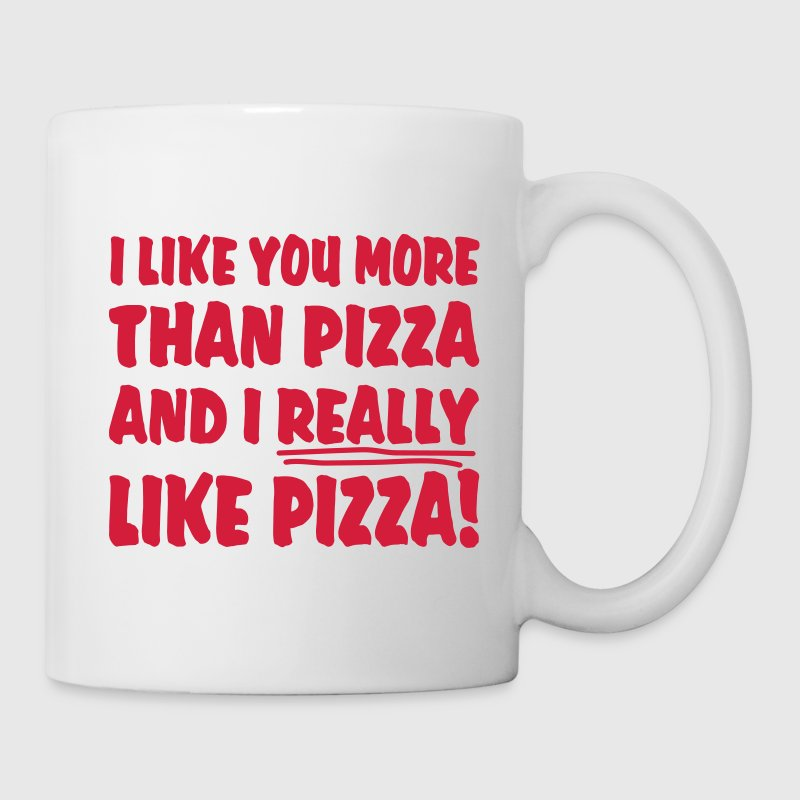 I like you more than Pizza and I really like Pizza - Tasse