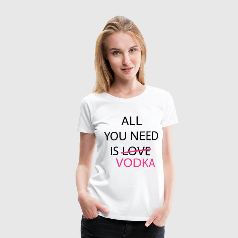 all_you_need_is_vodka T-shirts - Vrouwen Premium T-shirt