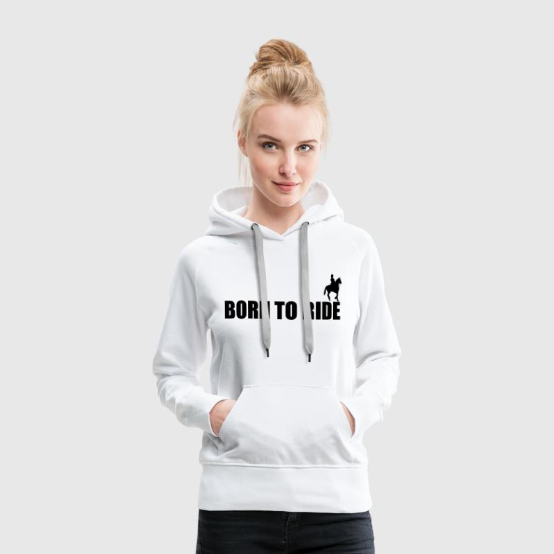 Born To Ride Sweatshirts - Dame Premium hættetrøje