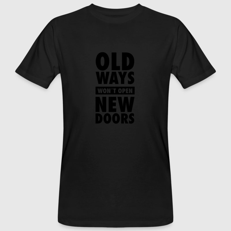 Old Ways Won´t Open New Doors Magliette - T-shirt ecologica da uomo