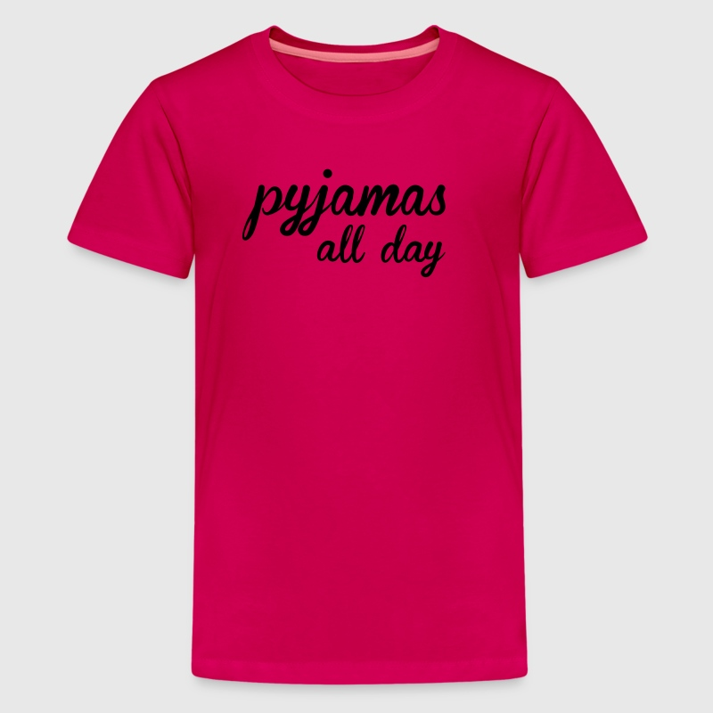 Pyjamas all day T-Shirts - Teenager Premium T-Shirt