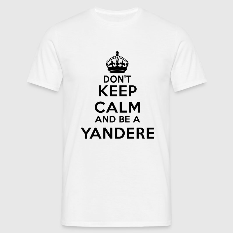 Don't keep calm and be a yandere T-Shirts - Men's T-Shirt