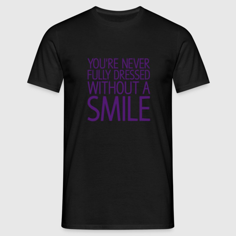 You're never fully dressed without a SMILE T-Shirts - Männer T-Shirt