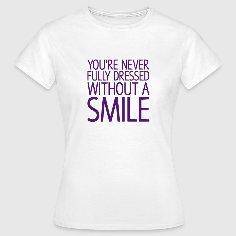 You're never fully dressed without a SMILE T-Shirts - Frauen T-Shirt