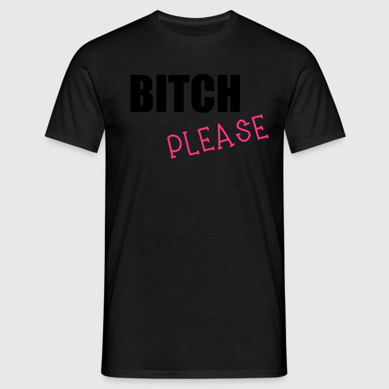 Bitch Please Tee shirts - T-shirt Homme