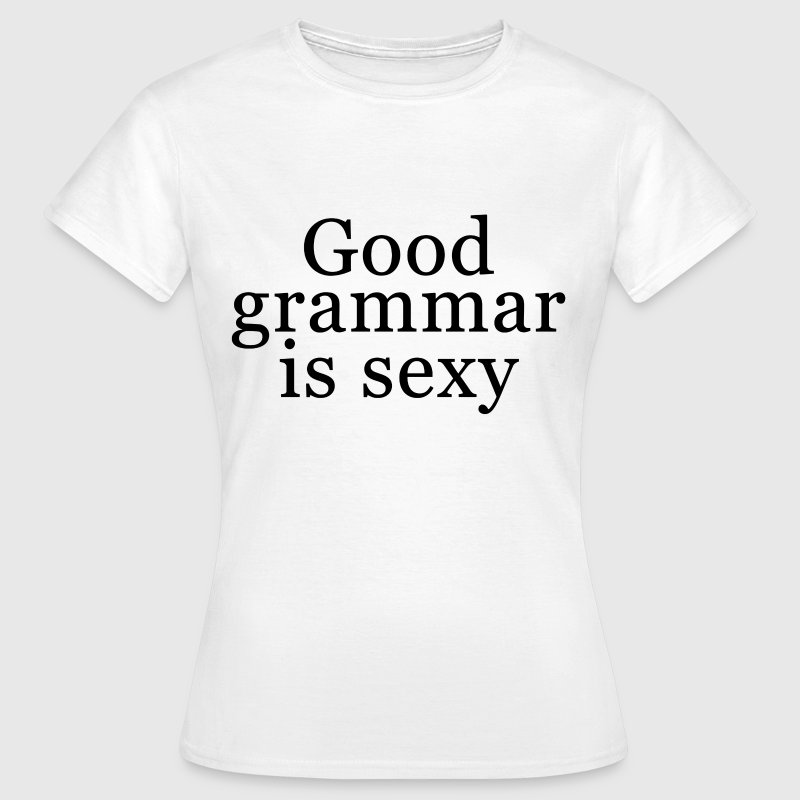 Good grammar is sexy T-Shirts - Women's T-Shirt