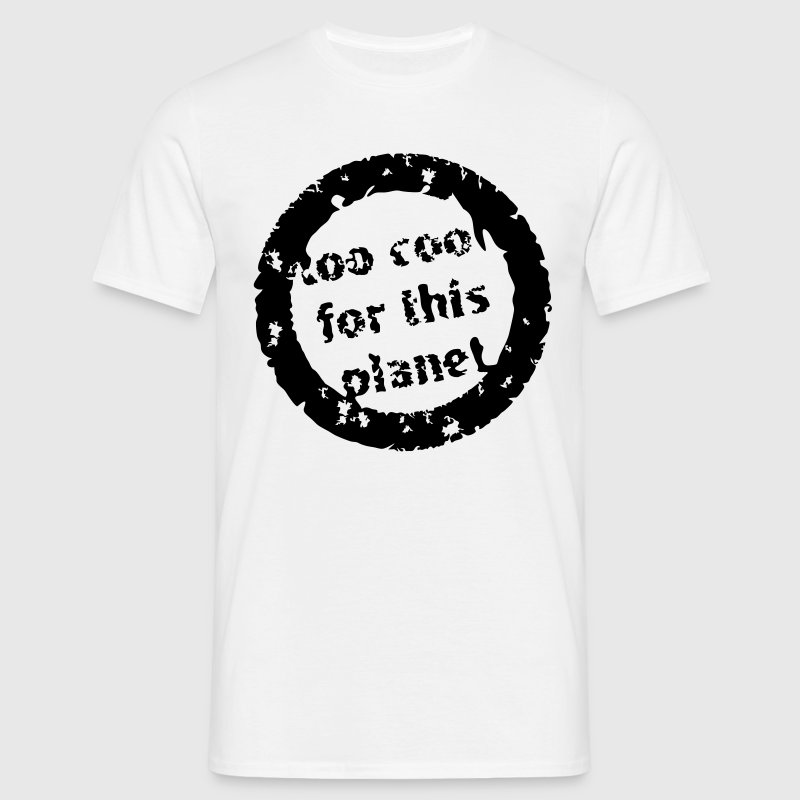 Too cool for this planet t shirt spreadshirt for Too cool t shirts