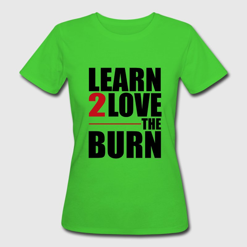 Learn to Love The Burn T-Shirts - Frauen Bio-T-Shirt