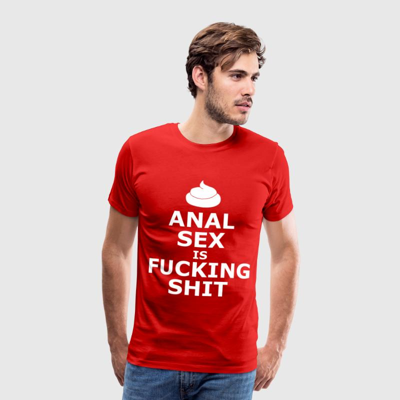 Anal Sex Is Fucking Shit T-Shirts - Men's Premium T-Shirt