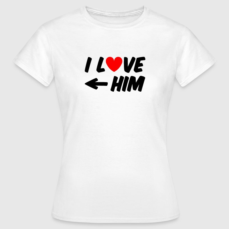 I love him T-Shirts - Women's T-Shirt