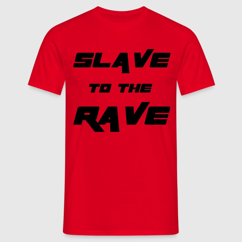 Slave To The Rave T-Shirts - Men's T-Shirt