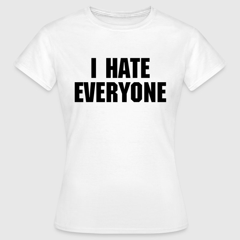 I Hate Everyone T-shirts - Vrouwen T-shirt
