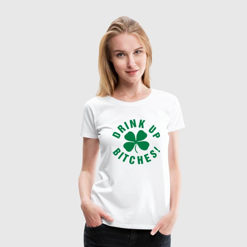 drink up bitches T-Shirts - Women's Premium T-Shirt