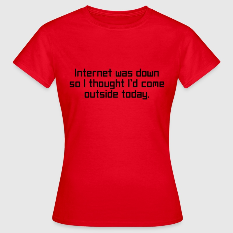 Internet Was Down T-shirts - Vrouwen T-shirt