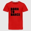 born to dance Tee shirts - T-shirt Premium Ado