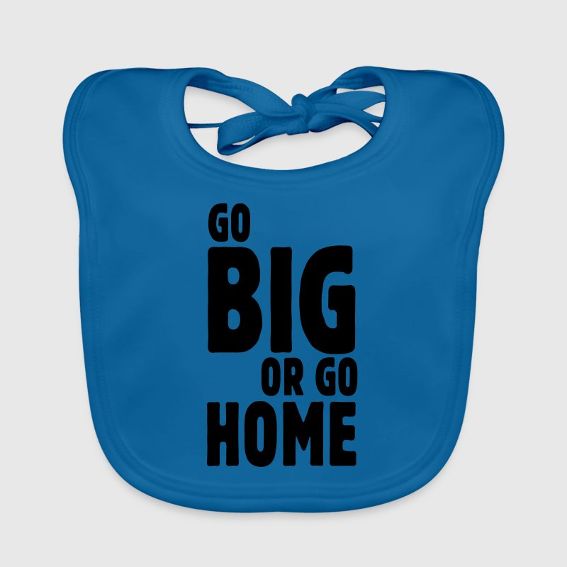 go big or go home i Accessories - Baby Organic Bib