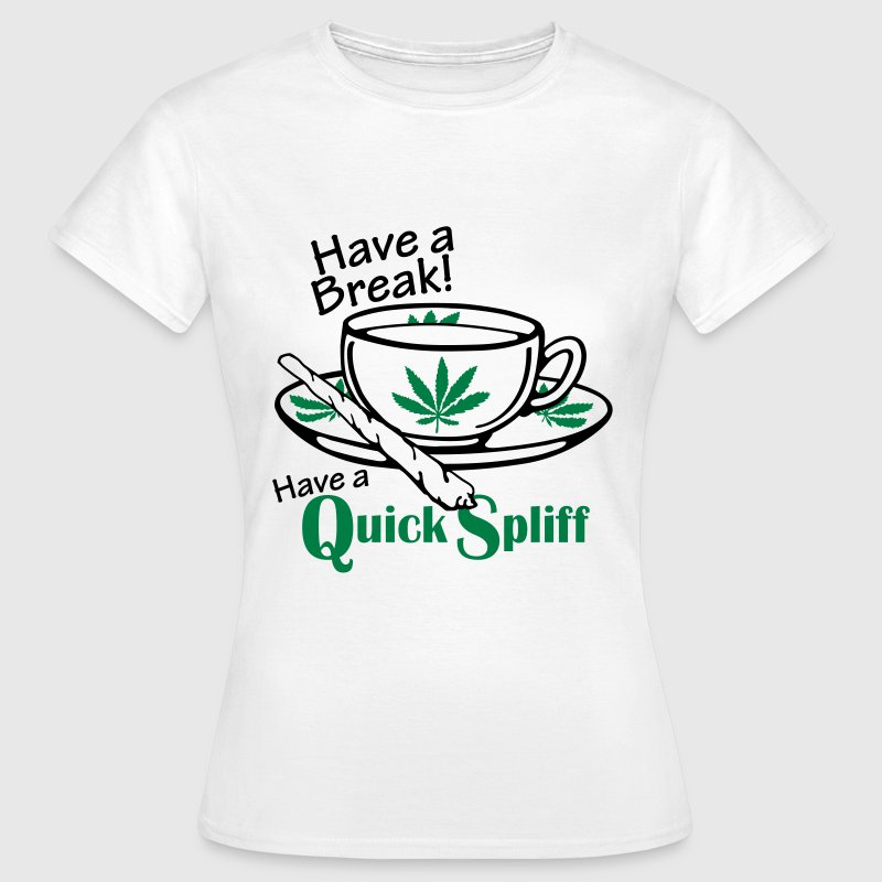 Have a Break - Have a Quick Spliff T-Shirts - Women's T-Shirt