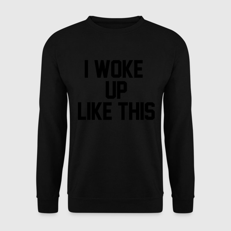 I woke up like this Pullover & Hoodies - Männer Pullover