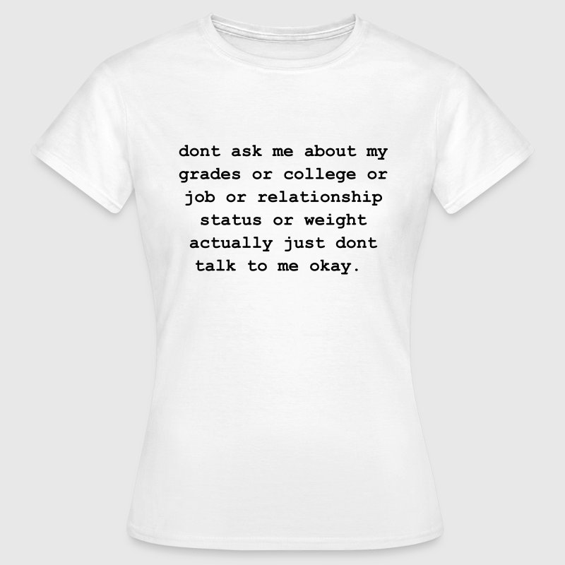 dont ask me about my grades T-shirts - Vrouwen T-shirt