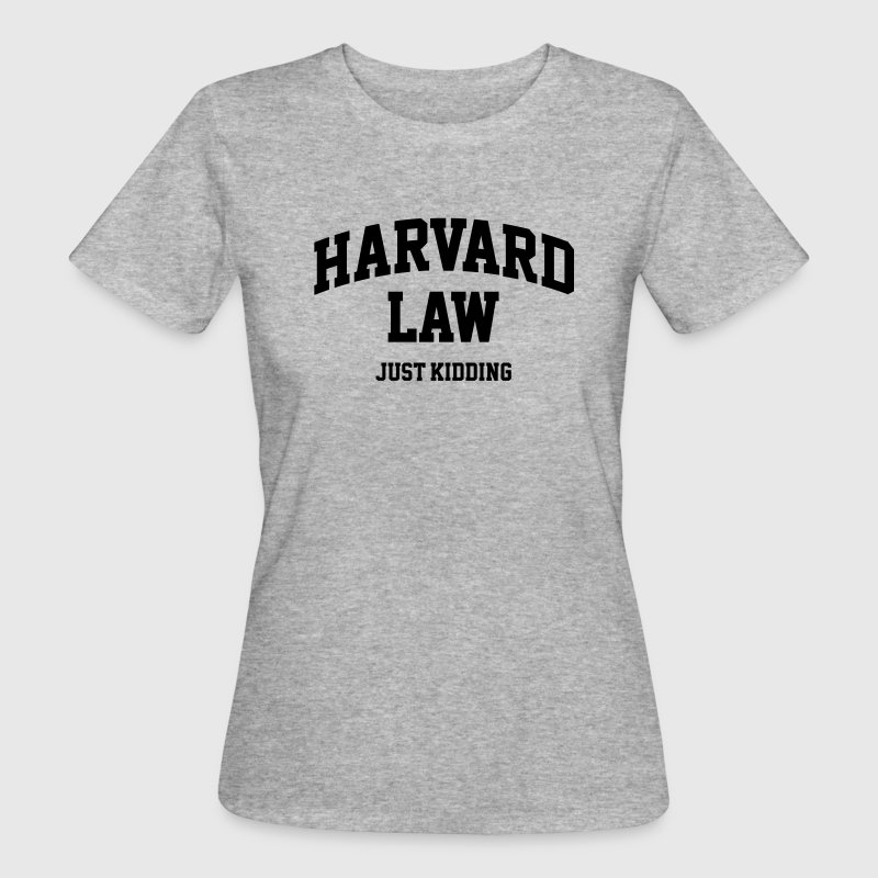 Harvard Law - Just kidding Tee shirts - T-shirt bio Femme