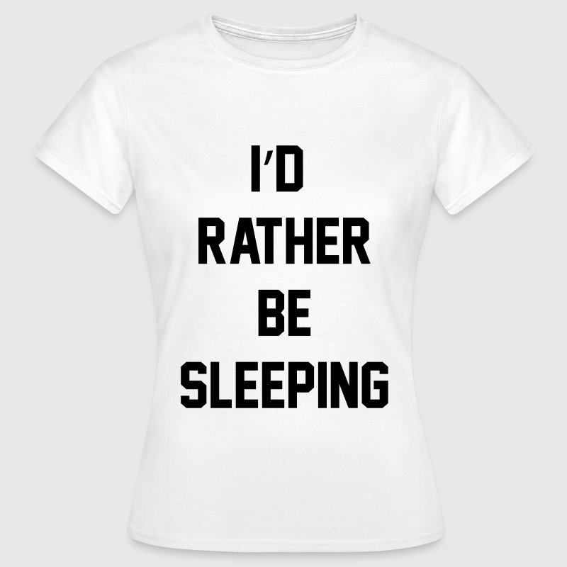 I'd rather be sleeping Tee shirts - T-shirt Femme