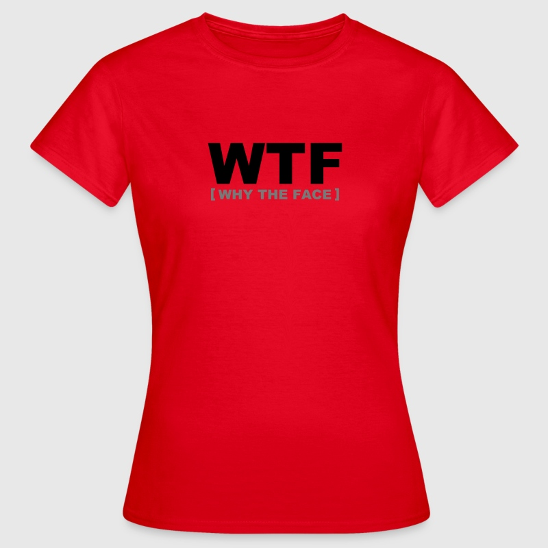 WTF - why the face Tee shirts - T-shirt Femme