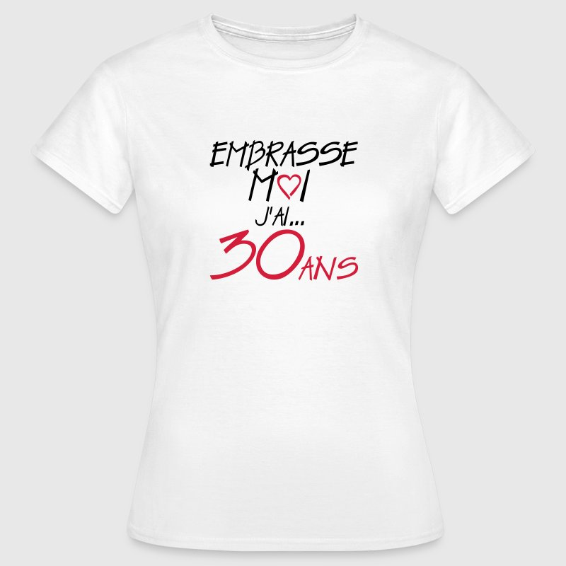 30 ans embrasse moi anniversaire Tee shirts - T-shirt Femme