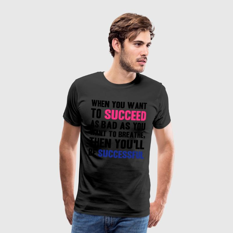 When You Want to Succeed T-Shirts - Men's Premium T-Shirt