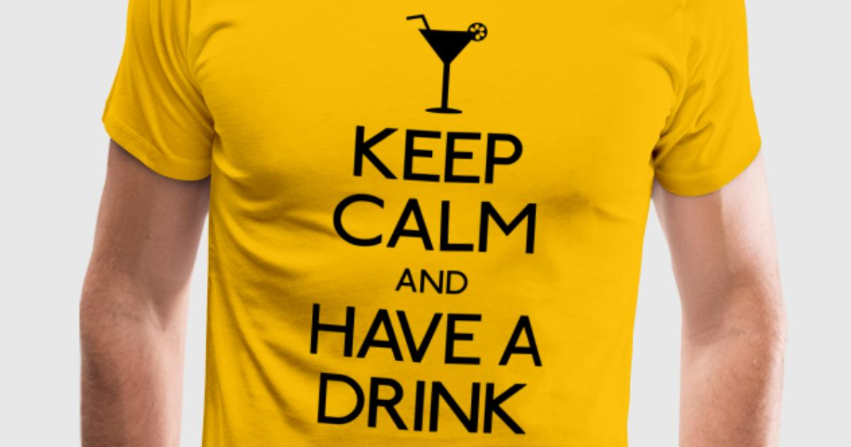 Keep calm and have a drink t shirt spreadshirt for One color t shirt design inspiration