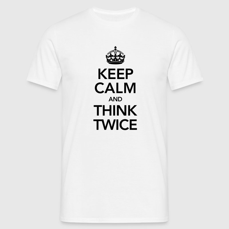 Keep Calm And Think Twice T-Shirts - Men's T-Shirt