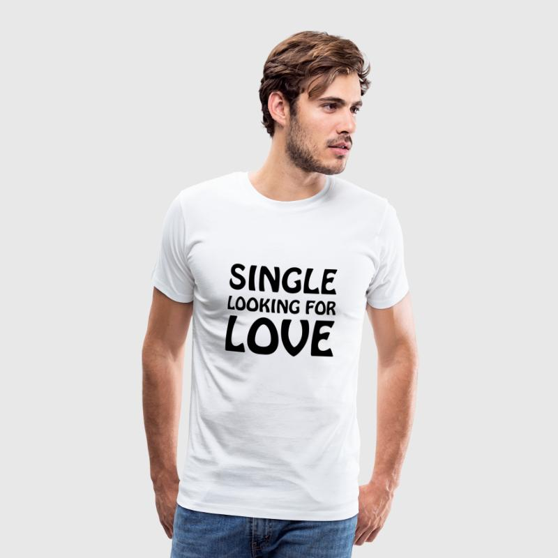 Single looking for love T-Shirts - Men's Premium T-Shirt