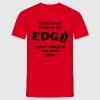 If you're not living on the edge... T-Shirts - Men's T-Shirt