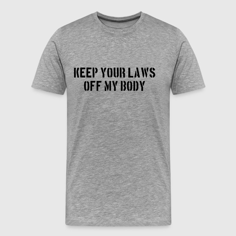 Keep your laws off my body T-Shirts - Men's Premium T-Shirt