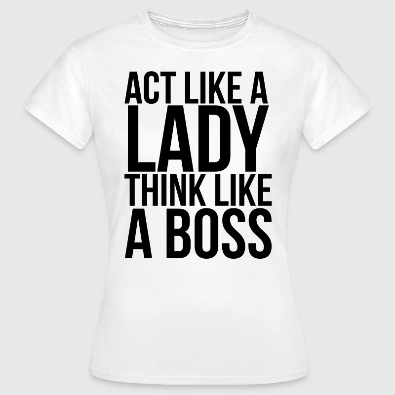 Act like a lady think like a boss T-Shirts - Women's T-Shirt