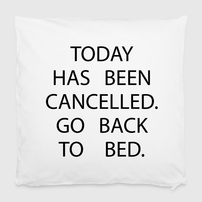 Today has been cancelled. Go back to bed Overig - Kussensloop 40 x 40 cm