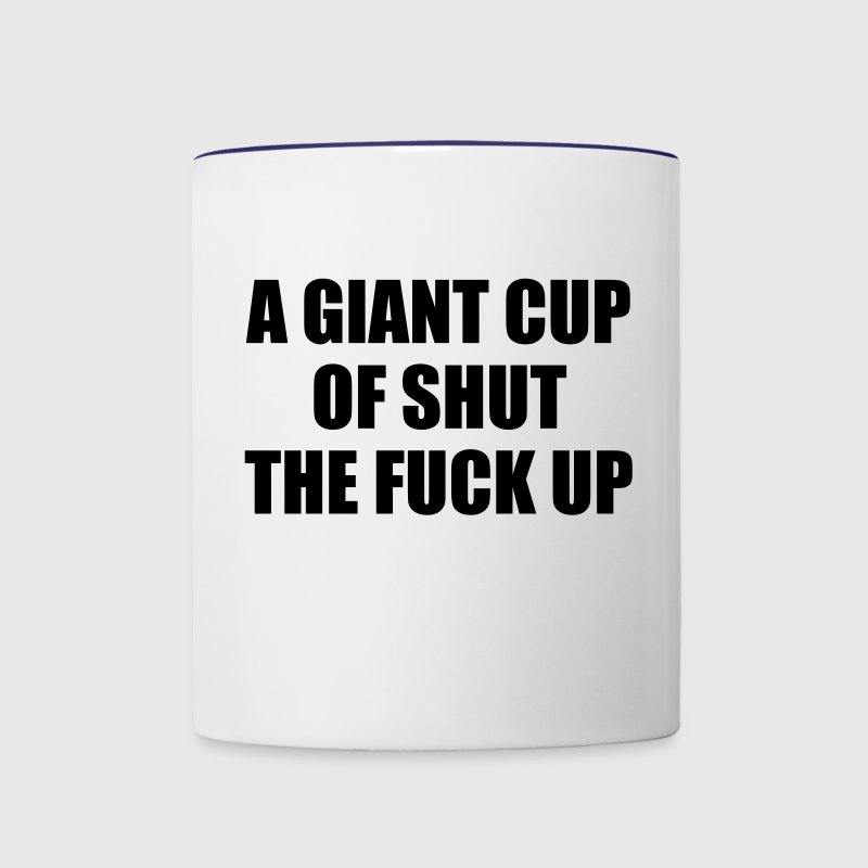 A Giant Cup of Shut the Fuck Up Flaschen & Tassen - Tasse zweifarbig