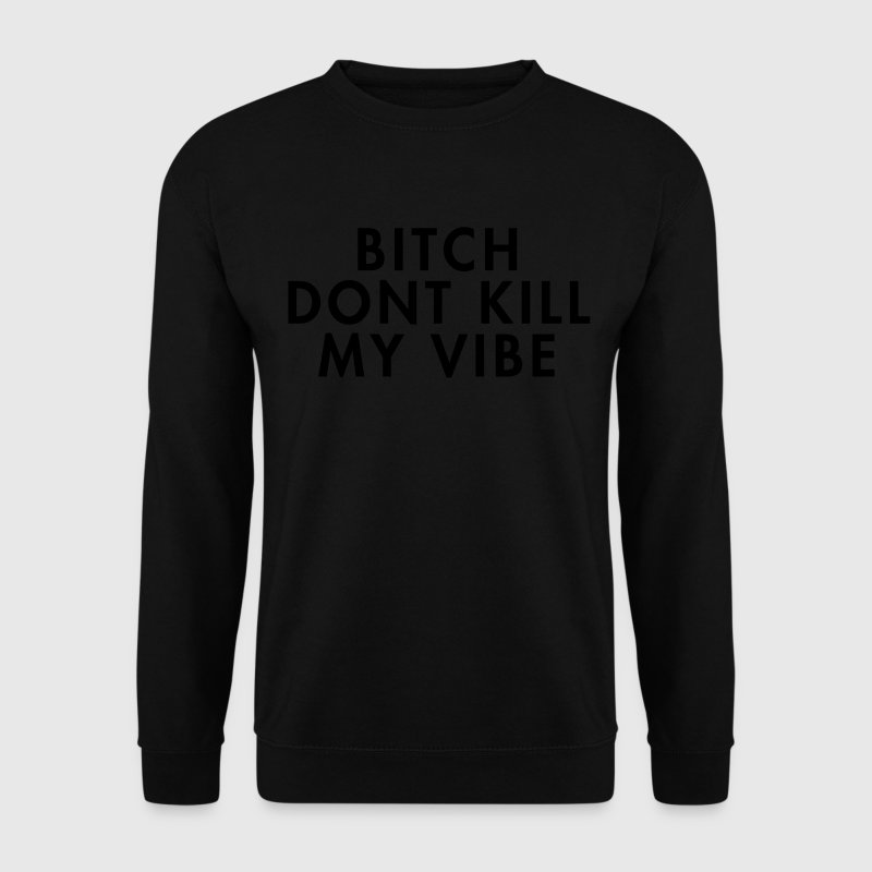 Bitch don't kill my vibe Tröjor - Herrtröja