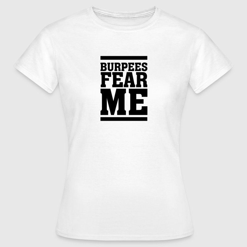 Burpees Fear Me T-Shirts - Frauen T-Shirt