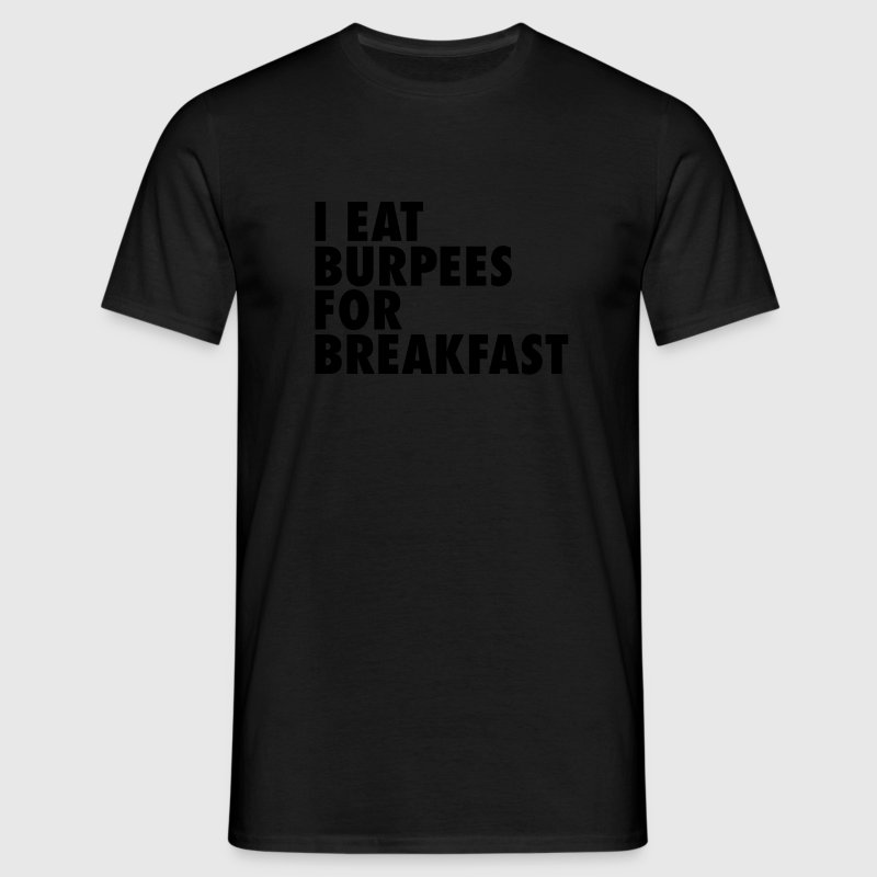 I Eat Burpees For Breakfast T-shirts - Mannen T-shirt