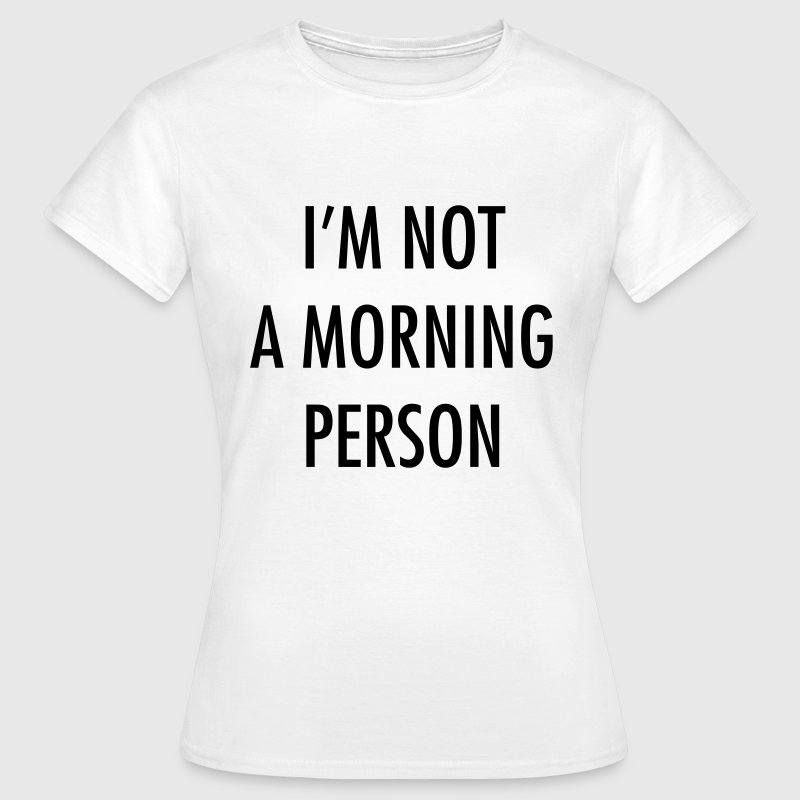 I'm not a morning person T-shirts - Vrouwen T-shirt