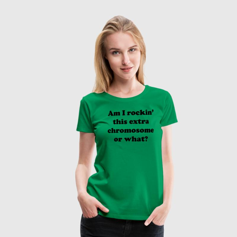 Am I Rocking This Extra Chromosome or What? T-Shirts - Women's Premium T-Shirt
