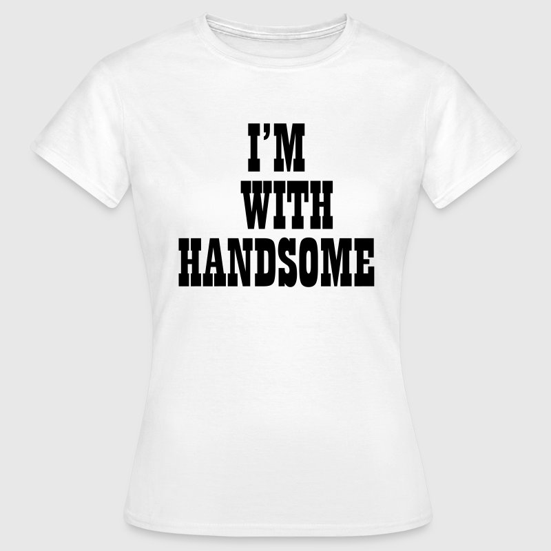 I'm with handsome T-Shirts - Women's T-Shirt
