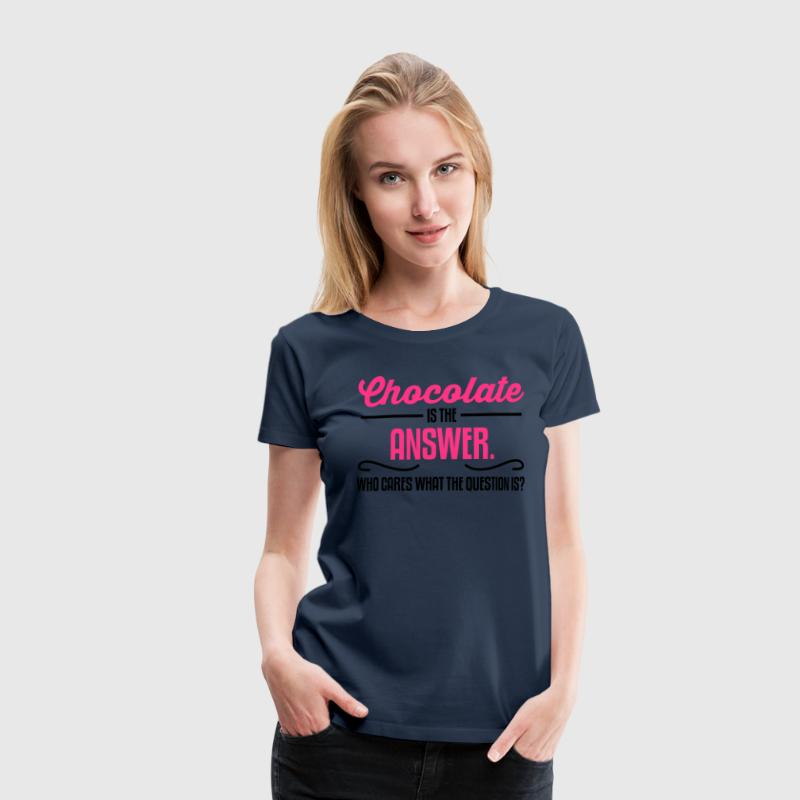 Chocolate is the answer. No matter the question is T-Shirts - Women's Premium T-Shirt